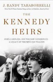 The Kennedy Heirs by J.Randy Taraborrelli
