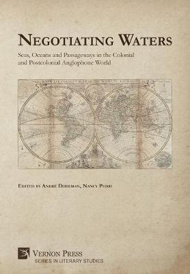 Negotiating Waters: Seas, Oceans, and Passageways in the Colonial and Postcolonial Anglophone World