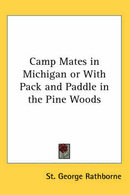 Camp Mates in Michigan or With Pack and Paddle in the Pine Woods by St.George Rathborne image