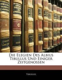 Die Elegien Des Albius Tibullus Und Einiger Zeitgenossen by Tibullus