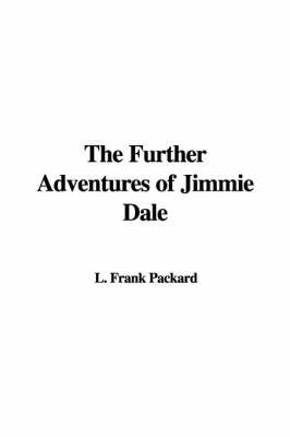 The Further Adventures of Jimmie Dale by L. Frank Packard