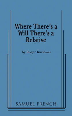 Where There's a Will There's a Relative by Roger Karshner