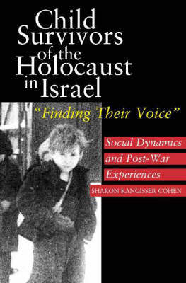 Child Survivors of the Holocaust in Israel by Sharon Kangisser Cohen