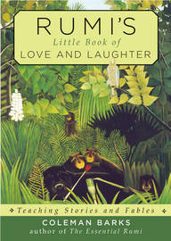 Rumi'S Little Book of Love and Laughter by Coleman Barks