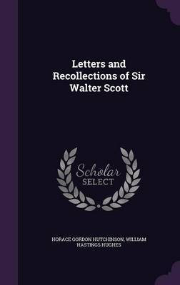 Letters and Recollections of Sir Walter Scott by Horace Gordon Hutchinson image