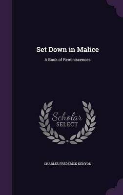 Set Down in Malice by Charles Frederick Kenyon