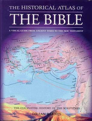 The Historical Atlas of the Bible by Ian Barnes