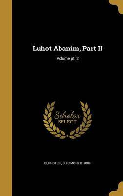 Luhot Abanim, Part II; Volume PT. 2