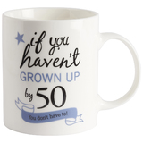 'If you haven't grown up by 50 ..' mug