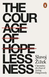 The Courage of Hopelessness by Slavoj Z?iz?ek