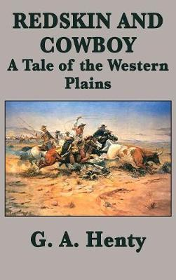 Redskin and Cowboy a Tale of the Western Plains by G.A.Henty