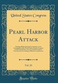Pearl Harbor Attack, Vol. 23 by United States Congress