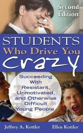 Students Who Drive You Crazy by Jeffrey A Kottler