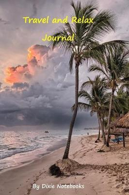 Travel And Relax Journal by Dixie Notebooks