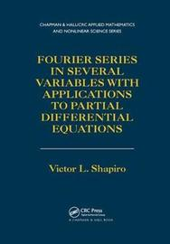 Fourier Series in Several Variables with Applications to Partial Differential Equations by Victor L. Shapiro