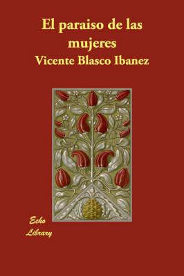 El Paraiso De Las Mujeres by Vicente Blasco Ib'anez image