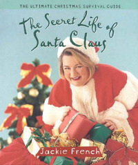 The Secret Life of Santa Claus by Jackie French