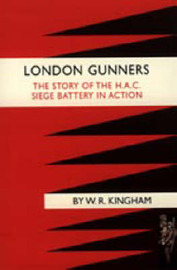 London Gunners. The Story of the H.A.C. Siege Battery in Action by W.R. Kingham image