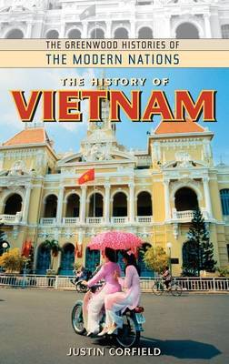 The History of Vietnam by Justin J. Corfield
