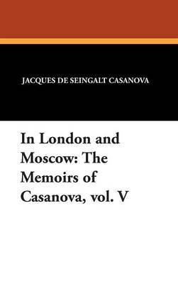 In London and Moscow: The Memoirs of Casanova, Vol. V by Jacques De Seingal Casanova image