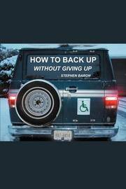 How to Back Up Without Giving Up by Stephen Baron image