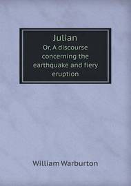 Julian Or, a Discourse Concerning the Earthquake and Fiery Eruption by William Warburton