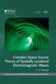 Complex Space Source Theory of Spatially Localized Electromagnetic Waves by S.R. Seshadri