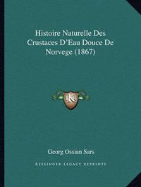 Histoire Naturelle Des Crustaces D'Eau Douce de Norvege (1867) by Georg Ossian Sars