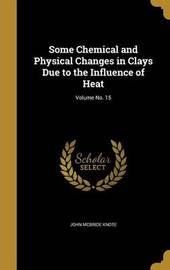 Some Chemical and Physical Changes in Clays Due to the Influence of Heat; Volume No. 15 by John McBride Knote image