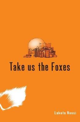 Take Us the Foxes by Lakota Rossi