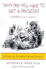 Why Did You Have to Get a Divorce? and When Can I Get a Hamster? by Anthony E Wolf