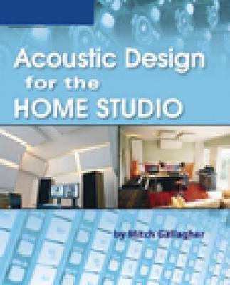 Acoustic Design For The Home Studio Mitch Gallagher Book In