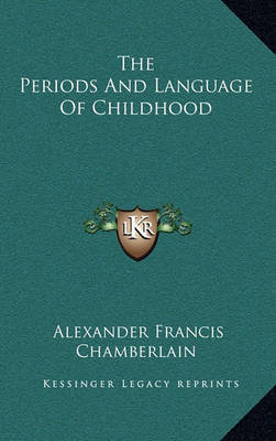 The Periods and Language of Childhood by Alexander Francis Chamberlain