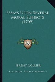 Essays Upon Several Moral Subjects (1709) by Jeremy Collier