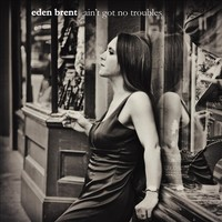 Ain't Got No Troubles by Eden Brent