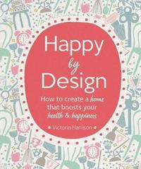 Happy by Design by Victoria Harrison