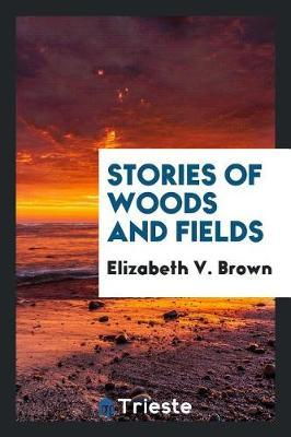 Stories of Woods and Fields by Elizabeth V Brown image