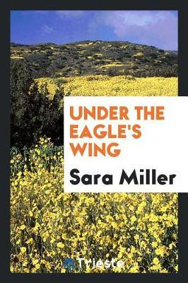 Under the Eagle's Wing by Sara Miller image