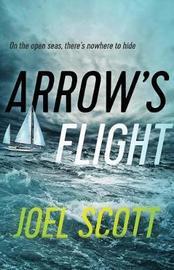 Arrow's Flight by Joel Scott
