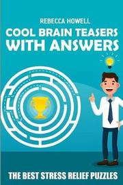 Cool Brain Teasers with Answers by Rebecca Howell