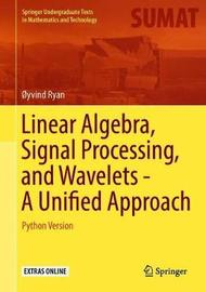 Linear Algebra, Signal Processing, and Wavelets - A Unified Approach by Oyvind Ryan