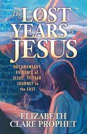 The Lost Years of Jesus by Elizabeth Clare Prophet