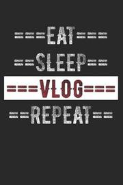 Vloggers Journal - Eat Sleep Vlog Repeat by Gilly Journal