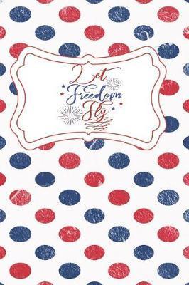 Let Freedom Fly by Advanta Publishing