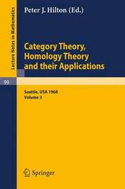 Category Theory, Homology Theory and Their Applications. Proceedings of the Conference Held at the Seattle Research of the Battelle Memorial Institute, June 24 - July 19, 1968