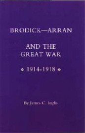 Brodick: Arran and the Great War 1914-1918 by James Inglis image
