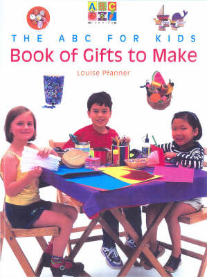 The ABC for Kids Book of Gifts to Make by Louise Pfanner image