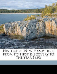 History of New Hampshire, from Its First Discovery to the Year 1830; by Edwin David Sanborn