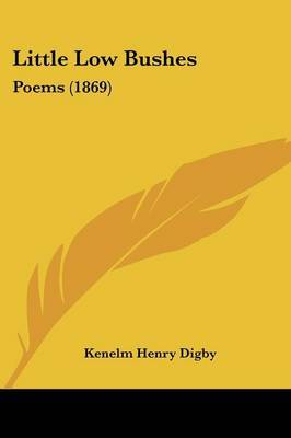 Little Low Bushes: Poems (1869) by Kenelm Henry Digby image