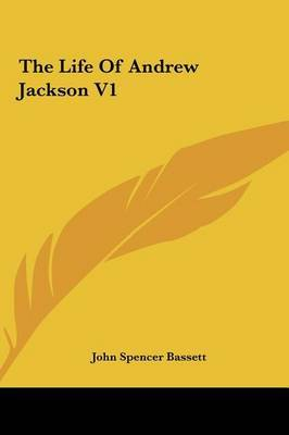 The Life of Andrew Jackson V1 by John Spencer Bassett image